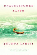 Unaccumstomed earth Jhumpa Lahiri